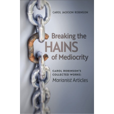 Breaking the Chains of Mediocrity by Carol Jackson Robinson (Book 1/Collected Works)