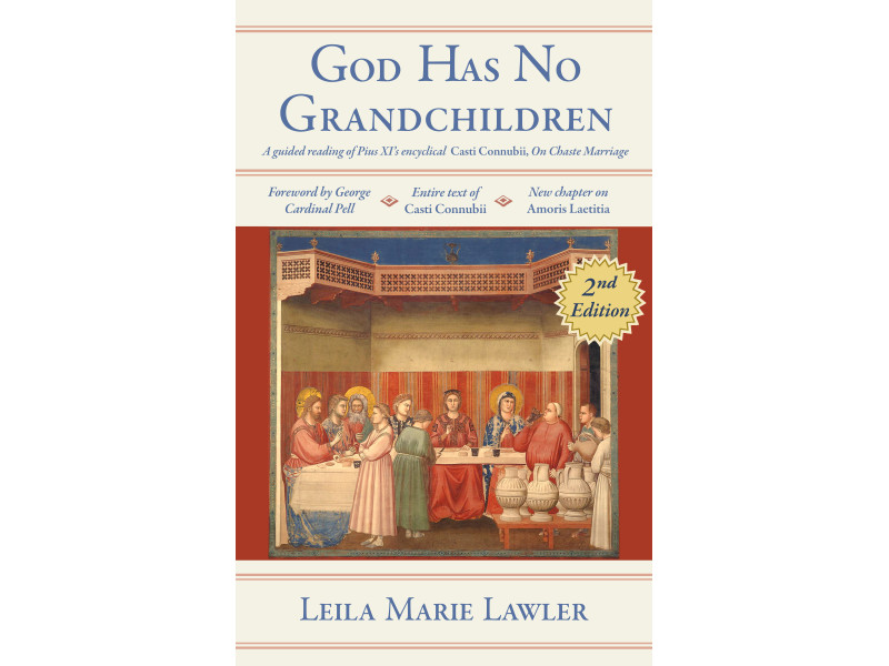 """God Has No Grandchildren: A Guided Reading of Pope Pius XI's Encyclical """"Casti Connubii"""" (On Chaste Marriage) by Leila M. Lawler"""