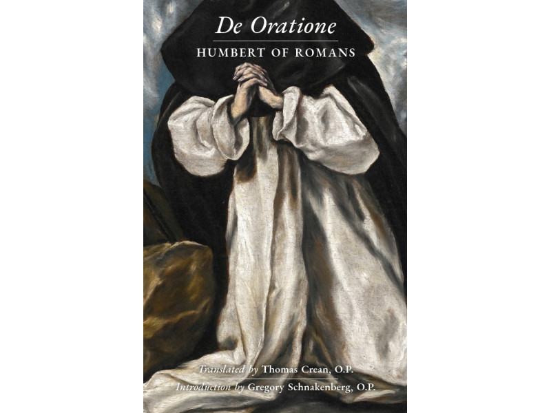 De Oratione: A Collection of Humbert of Romans' Writings on Prayer (Translation by Fr. Thomas Crean, OP)