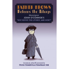'Father Brown Reforms the Liturgy' (Why Revive the Liturgy, and How?) by John O'Connor