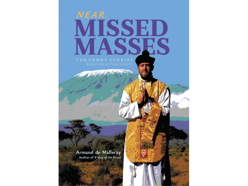 Near Missed Masses (Ten Short Stories Based on Actual Events) by Fr. Armand de Malleray