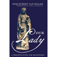 Our Lady, A Presentation for Beginners by Dom Hubert van Zeller
