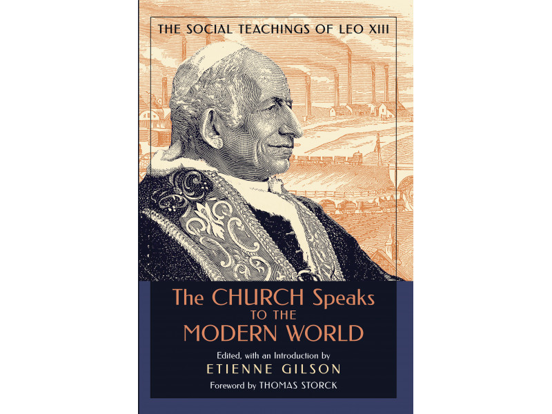 The Church Speaks to the Modern World: The Social Teachings of Leo XIII (Edited by Etienne Gilson)