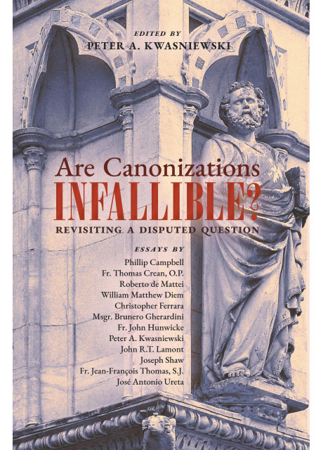 Are Canonizations Infallible? (Edited by Peter Kwasniewski)