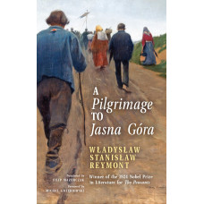 A Pilgrimage to Jasna Góra by Władysław Reymont (First English translation by Filip Mazurczak)