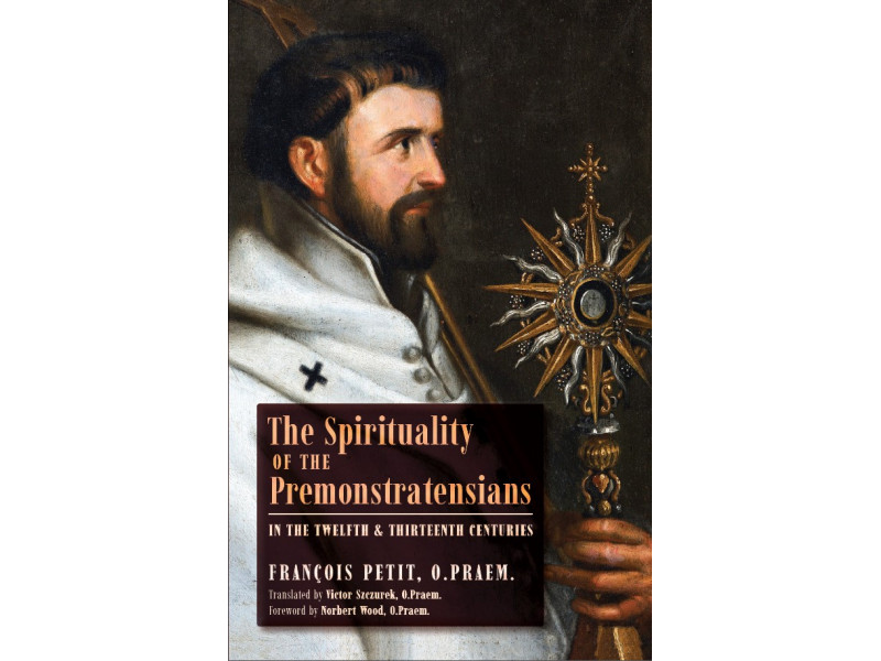 The Spirituality of the Premonstratensians by François Petit, O.Praem. (Translated by Victor Szczurek, O.Praem.)