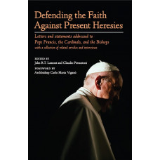 Defending the Faith Against Present Heresies (Edited by John Lamont and Claudio Pierantoni)