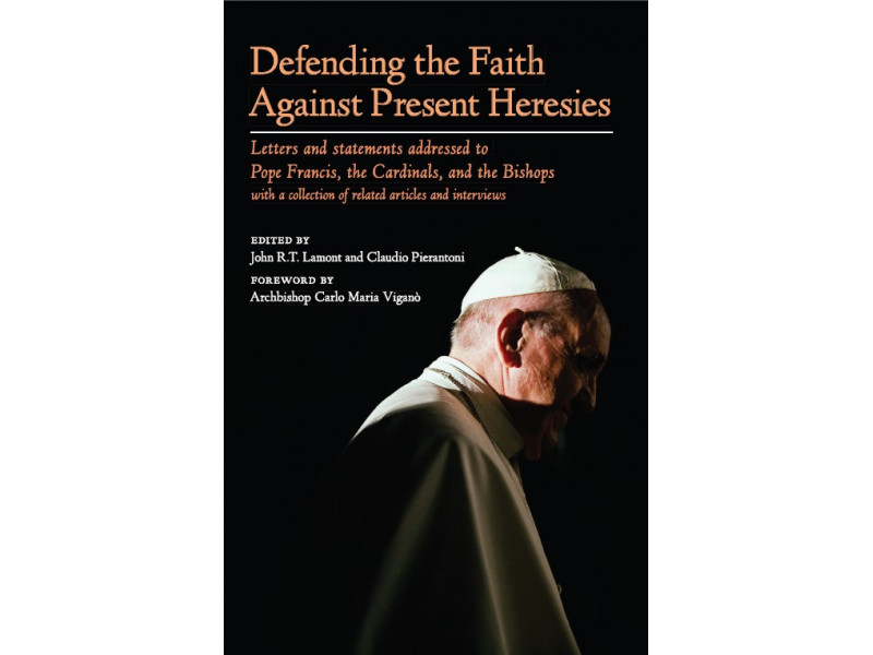 Defending the Faith Against Present Heresies (Edited by John Lamont and Claudio Pierantoni)