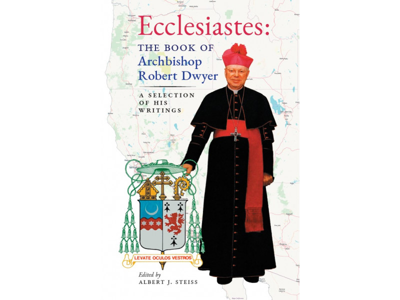 Ecclesiastes: The Book of Archbishop Robert Dwyer (A Selection of His Writings)