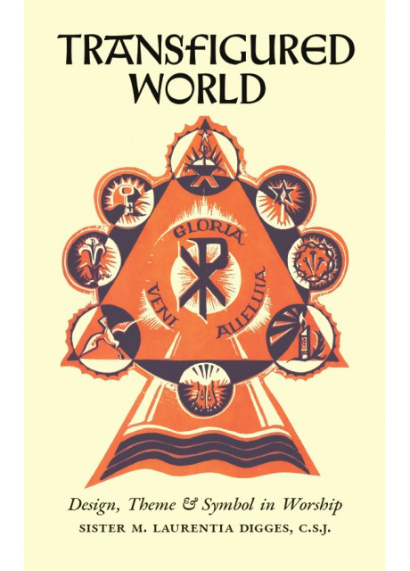 Transfigured World: Design, Theme & Symbol in Worship by Sister Laurentia