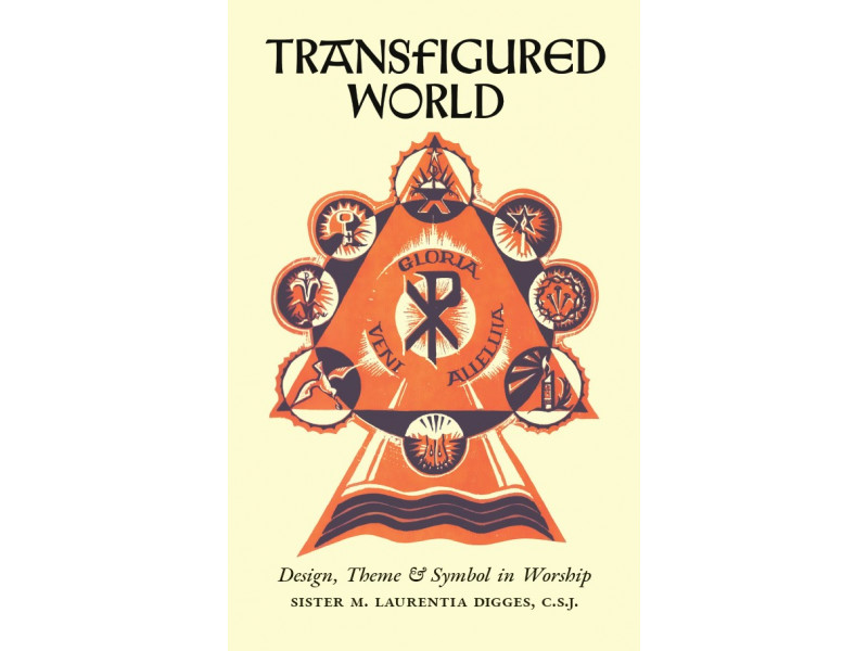 Transfigured World: Design, Theme & Symbol in Worship by Sister Laurentia