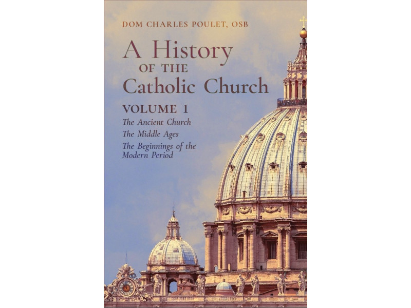 A History of the Catholic Church (Volume 1) by Dom Charles Poulet, OSB