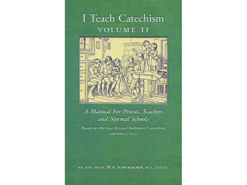 I Teach Catechism (Volume 2), based on the Baltimore Catechism by Msgr. Schumacher