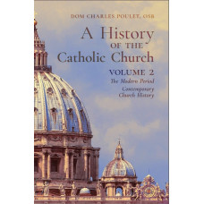 A History of the Catholic Church (Volume 2) by Dom Charles Poulet, OSB