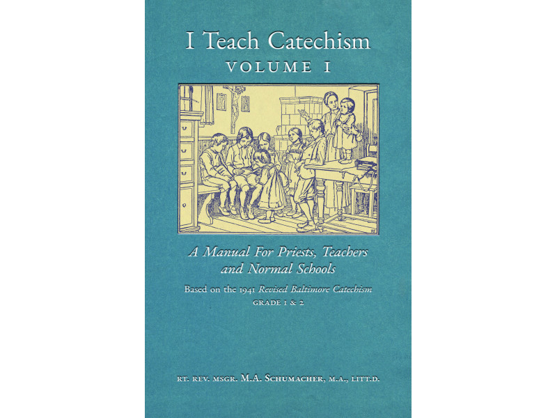 I Teach Catechism (Volume 1), based on the Baltimore Catechism by Msgr. Schumacher