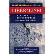 Liberalism: A Critique of Its Basic Principles and Its Various Forms (Newly Revised Translation by Thomas Storck)