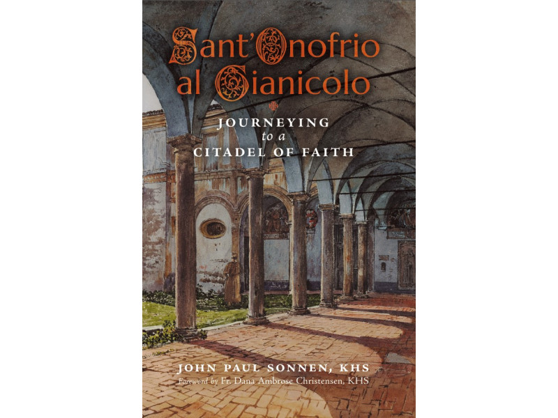 Sant'Onofrio: Journeying to a Citadel of Faith by John Sonnen