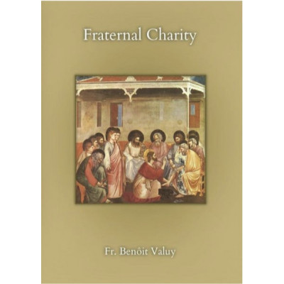 Fraternal Charity by Fr. Benôit Valuy