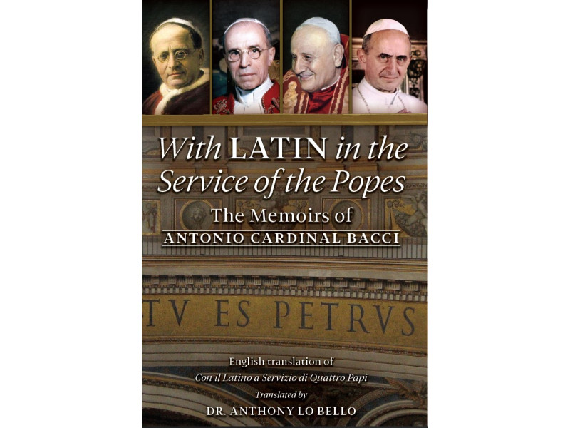 With Latin in the Service of the Popes: The Memoirs of Antonio Cardinal Bacci