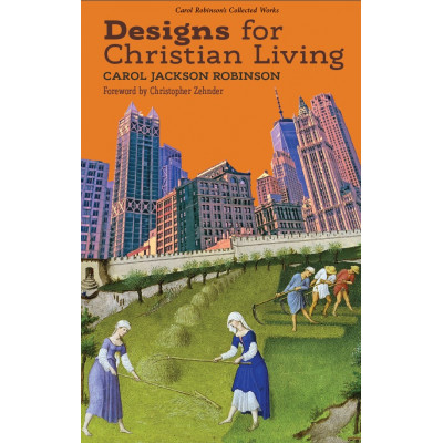 Designs for Christian Living by Carol Jackson Robinson (Book 3/Collected Works)