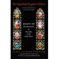 The Eightfold Kingdom Within: Essays on the Beatitudes and the Gifts of the Holy Ghost