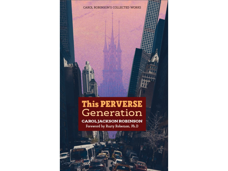This Perverse Generation by Carol Jackson Robinson (Book 4/Collected Works)