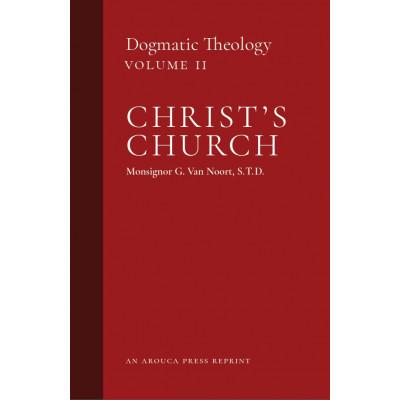 Christ's Church: Dogmatic Theology, Volume 2 by Msgr. G. Van Noort (Arouca Press Reprint)