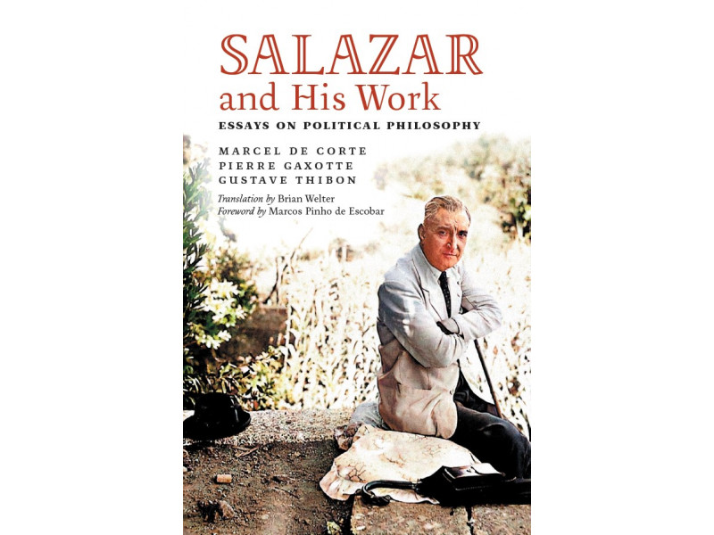 Salazar and His Work: Essays on Political Philosophy by de Corte, Gaxotte, and Thibon